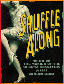 Shuffle Along, Or The Making of the Musical Sensation of 1921 and All That Followed - Shuffle Along, Or The Making of the Musical Sensation of 1921 and All That Followed 2016