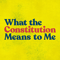What the Constitution Means to Me - What the Constitution Means to Me 2019