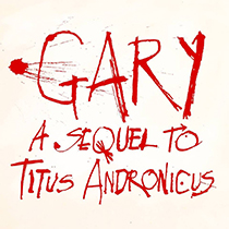 Gary: A Sequel to Titus Andronicus - Gary: A Sequel to Titus Andronicus 2019